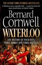 The Battle of Waterloo The True Story of Four Days Three Armies and Three Battles