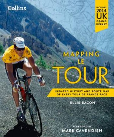 Mapping Le Tour: Updated History and Route Map of Every Tour de France Race by Ellis Bacon
