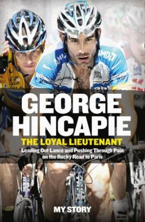 The Loyal Lieutenant by George Hincapie