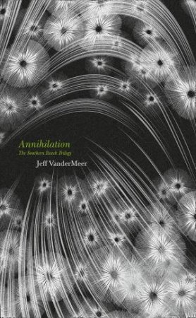 The Southern Reach Trilogy: Annihilation by Jeff VanderMeer