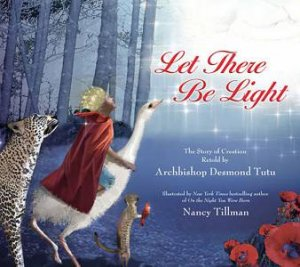 Let There Be Light: The Story of Creation Retold by Archbishop DesmondTutu by Desmond Tutu