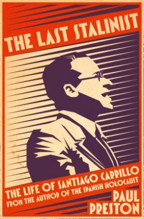 The Last Stalinist: The Life of Santiago Carrillo by Paul Preston