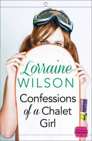 Confessions of a Chalet Girl: A Novella by Lorraine Wilson
