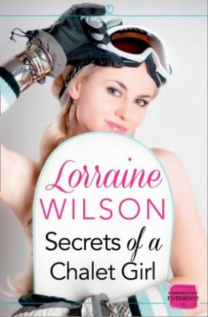 Secrets of a Chalet Girl: A Novella: by Lorraine Wilson