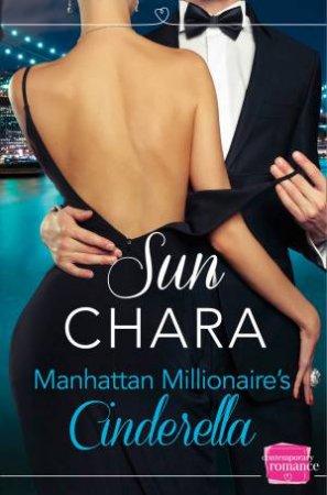Manhattan Millionaire's Cinderella: HarperImpulse Contemporary Romance by Sun Chara