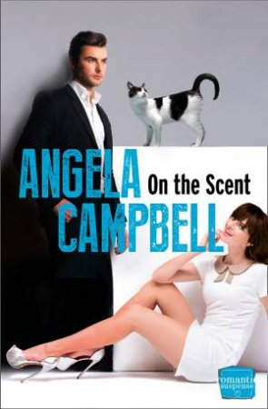 On the Scent (Book 1): HarperImpulse Romantic Suspense by Angela Campbell