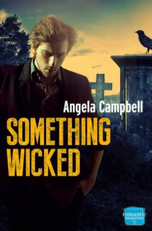 Something Wicked: HarperImpulse Romantic Suspense by Angela Campbell