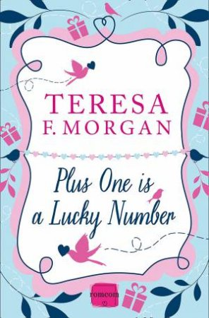 Plus One is a Lucky Number: HarperImpulse RomCom by Teresa F. Morgan