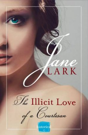 The Illicit Love of a Courtesan (Book 1): HarperImpulse HistoricalRomance by Jane Lark