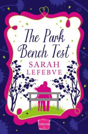 The Park Bench Test: HarperImpulse Contemporary Romance by Sarah Lefebve