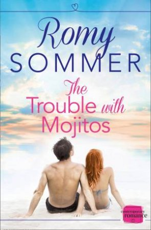 The Trouble with Mojitos: HarperImpulse Contemporary Romance by Romy Sommer