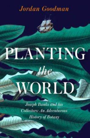Planting The World by Jordan Goodman