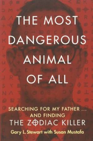 The Most Dangerous Animal Of All by Gary L. Stewart & Susan D. Mustafa