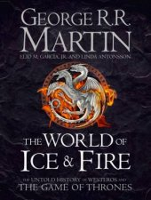 The World of Ice and Fire The Untold History of the World of A Game of Thrones