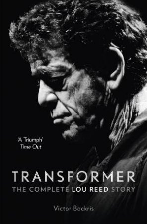 Transformer: The Complete Lou Reed Story by Victor Bockris