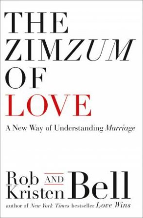 The Zimzum of Love: A New Way of Understanding Marriage by Rob Bell