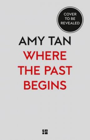 Where the Past Begins: A Writer's Memoir by Amy Tan