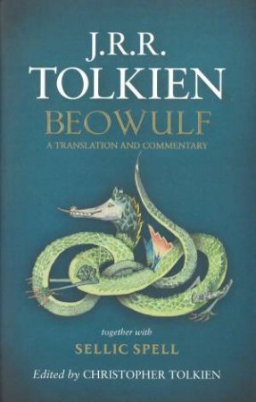 Beowulf: A Translation and Commentary, together with Sellic Spell by J R R Tolkien