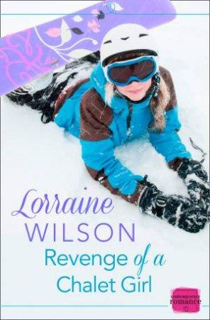 Revenge of a Chalet Girl: A Novella: HarperImpulse Contemporary Romance by Lorraine Wilson