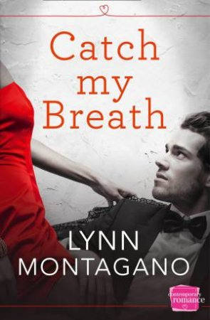 Catch My Breath: HarperImpulse Contemporary Romance by Lynn Montagano