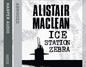 Ice Station Zebra [Abridged Edition] by Alistair MacLean