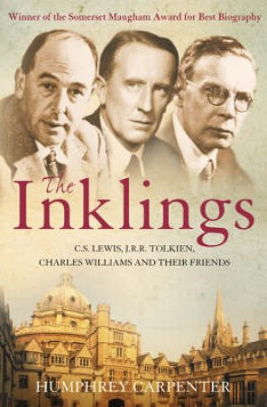 The Inklings: C S  Lewis, J R R Tolkien And Their Friends by Humphrey Carpenter