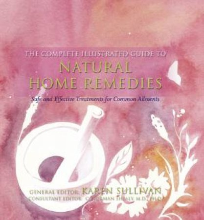 Complete Illustrated Guide: Natural Home Remedies by Various.