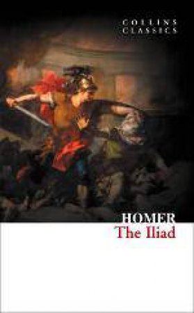 Collins Classics - The Iliad by Homer