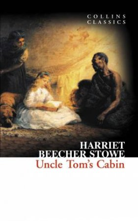 Collins Classics - Uncle Toms Cabin by Harriet Beecher Stowe
