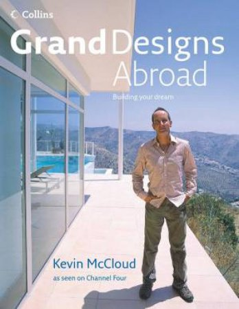 Grand Designs Abroad by Kevin McCloud