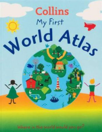 Collins: My First World Atlas by Various