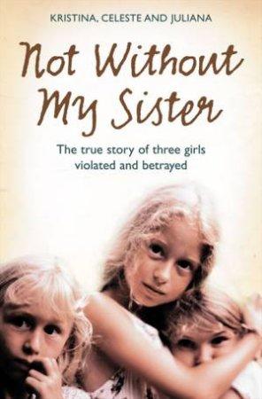 Not Without My Sister by Kristina, Celeste & Juliana