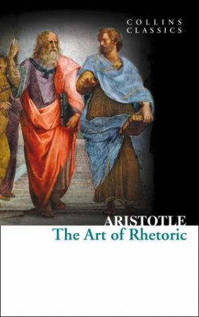 Collins Classics: The Art Of Rhetoric by Aristotle