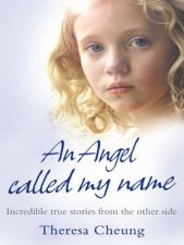 An Angel Called My Name Incredible True Stories from the Other Side