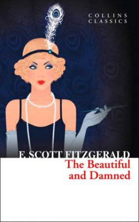 Collins Classics - The Beautiful And Damned by F Scott Fitzgerald