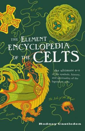 The Element Encyclopedia of the Celts by Rodney Castleden