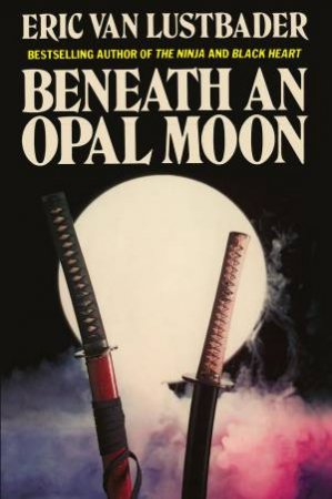 Beneath an Opal Moon by Eric Lustbader