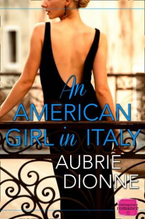 An American Girl in Italy: HarperImpulse Contemporary Romance by Aubrie Dionne