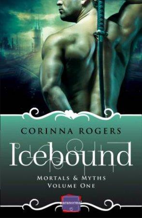 Mortals & Myths (1) - Icebound: HarperImpulse Paranormal Romance by Corinna Rogers