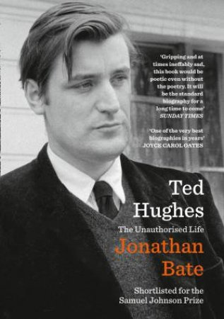 Ted Hughes: The Unauthorised Life by Jonathan Bate