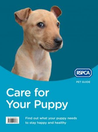 RSPCA Pet Guide: Care For Your Puppy - New Ed.