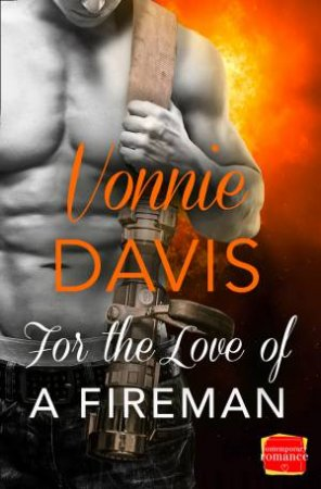 For The Love Of A Fireman by Vonnie Davis
