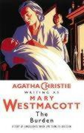 The Burden by Agatha Christie Writing As Mary Westmacott Christie