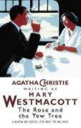 The Rose And The Yew Tree by Agatha Christie Writing As Mary Westmacott Christie