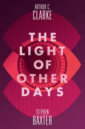 The Light Of Other Days by Stephen Baxter & Arthur C. Clarke