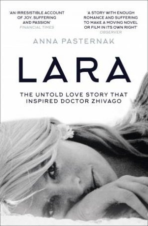 Lara: The Untold Love Story That Inspired Doctor Zhivago by Anna Pasternak