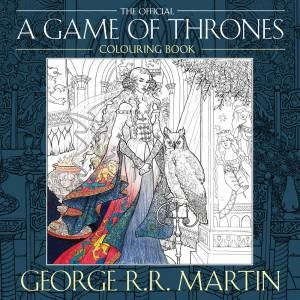 A Game of Thrones: The Official Colouring Book by George R R Martin