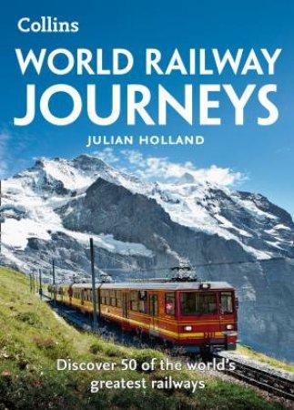 World Railway Journeys: Discover 50 Of The World's Greatest Railways
