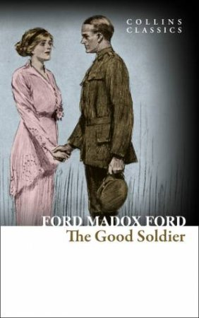 Collins Classics: The Good Soldier: A Tale of Passion by Ford Madox Ford