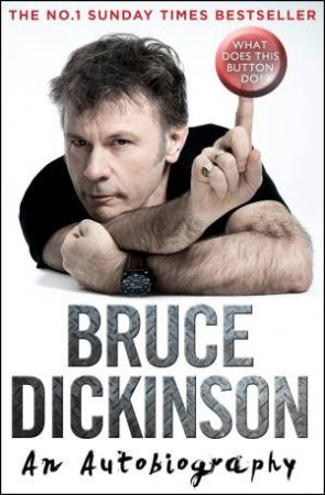What Does This Button Do?: An Autobiography by Bruce Dickinson